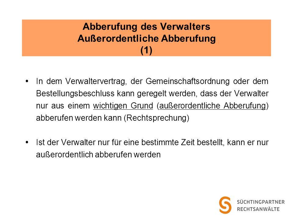 Abberufung des Verwalters Außerordentliche Abberufung (1) In dem Verwaltervertrag, der Gemeinschaftsordnung oder dem Bestellungsbeschluss kann geregel