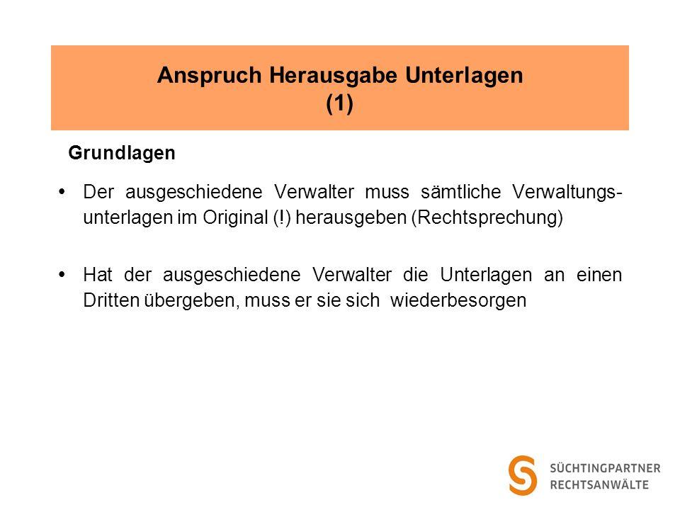 Anspruch Herausgabe Unterlagen (1) Grundlagen Der ausgeschiedene Verwalter muss sämtliche Verwaltungs- unterlagen im Original (!) herausgeben (Rechtsp