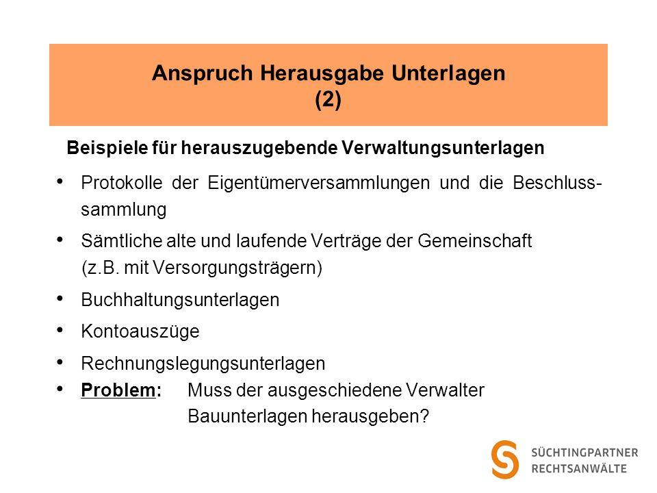 Anspruch Herausgabe Unterlagen (2) Beispiele für herauszugebende Verwaltungsunterlagen Protokolle der Eigentümerversammlungen und die Beschluss- samml