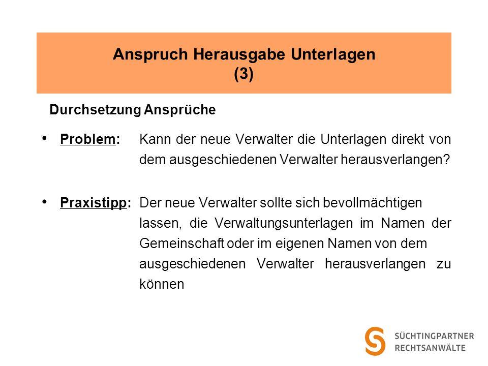 Anspruch Herausgabe Unterlagen (3) Durchsetzung Ansprüche Problem: Kann der neue Verwalter die Unterlagen direkt von dem ausgeschiedenen Verwalter her