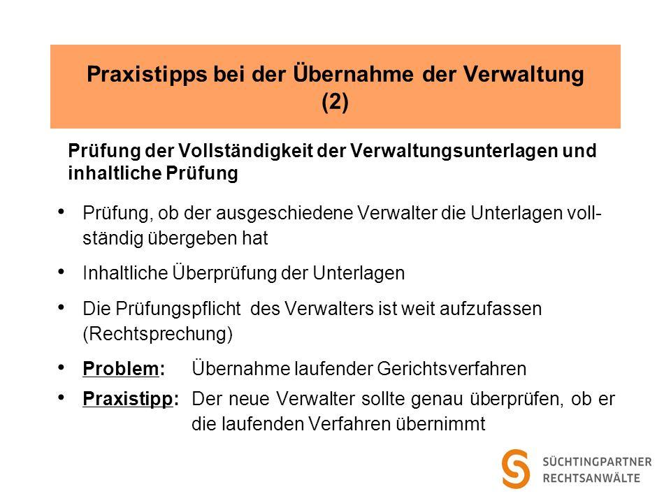 Praxistipps bei der Übernahme der Verwaltung (2) Prüfung der Vollständigkeit der Verwaltungsunterlagen und inhaltliche Prüfung Prüfung, ob der ausgesc