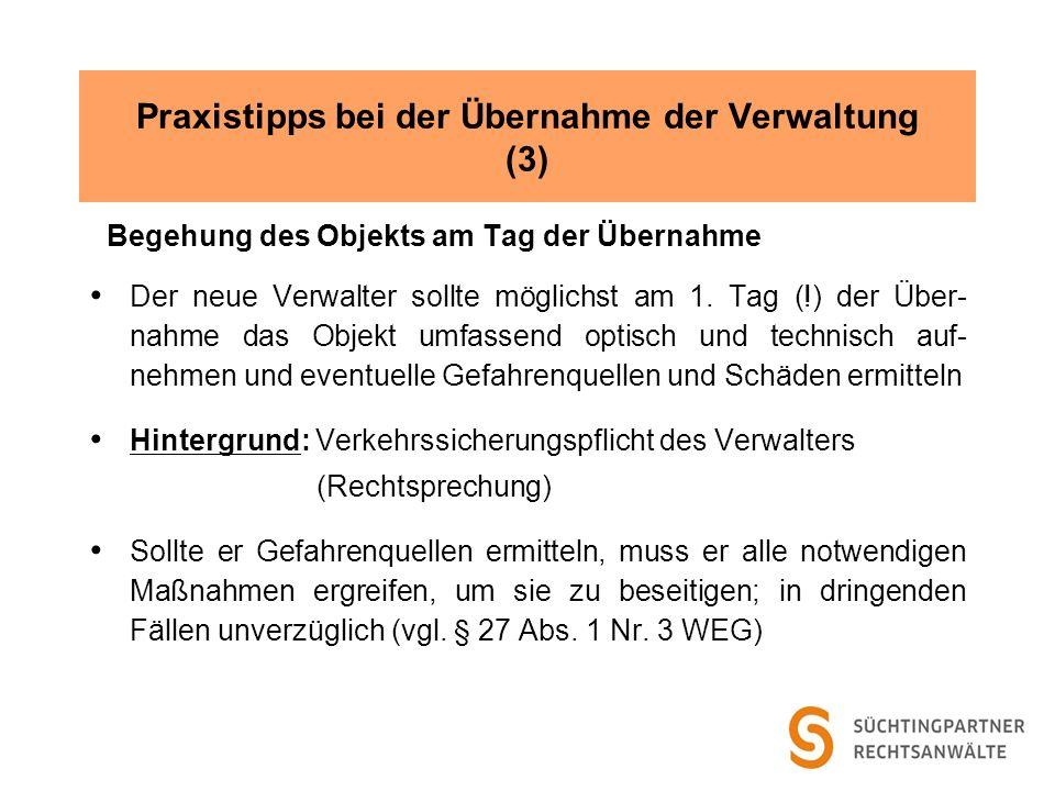 Praxistipps bei der Übernahme der Verwaltung (3) Begehung des Objekts am Tag der Übernahme Der neue Verwalter sollte möglichst am 1. Tag (!) der Über-