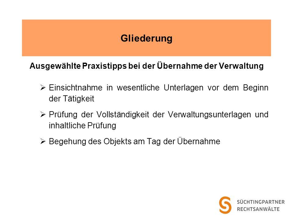 Gliederung Ausgewählte Praxistipps bei der Übernahme der Verwaltung Einsichtnahme in wesentliche Unterlagen vor dem Beginn der Tätigkeit Prüfung der V