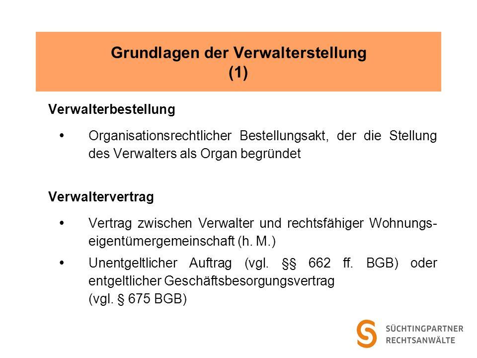 Grundlagen der Verwalterstellung (1) Verwalterbestellung Organisationsrechtlicher Bestellungsakt, der die Stellung des Verwalters als Organ begründet