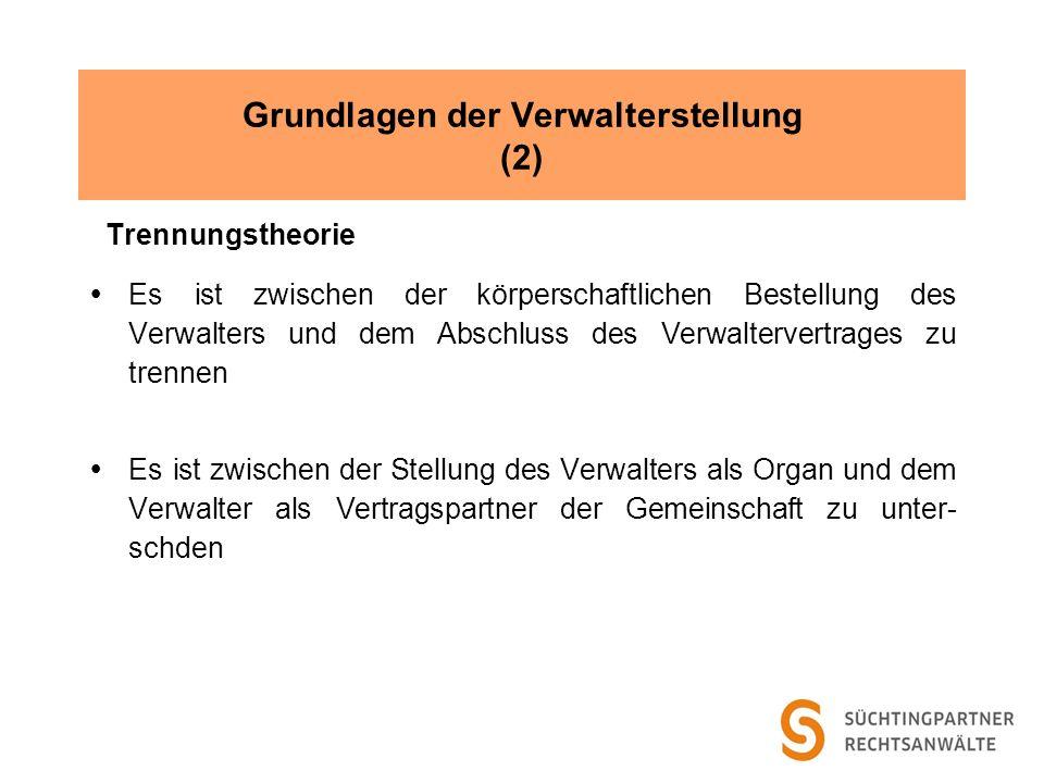 Grundlagen der Verwalterstellung (2) Trennungstheorie Es ist zwischen der körperschaftlichen Bestellung des Verwalters und dem Abschluss des Verwalter
