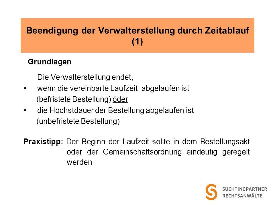 Beendigung der Verwalterstellung durch Zeitablauf (1) Grundlagen Die Verwalterstellung endet, wenn die vereinbarte Laufzeit abgelaufen ist (befristete