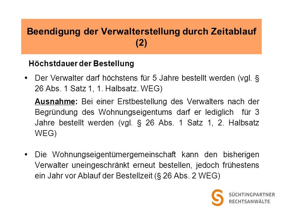 Beendigung der Verwalterstellung durch Zeitablauf (2) Höchstdauer der Bestellung Der Verwalter darf höchstens für 5 Jahre bestellt werden (vgl. § 26 A