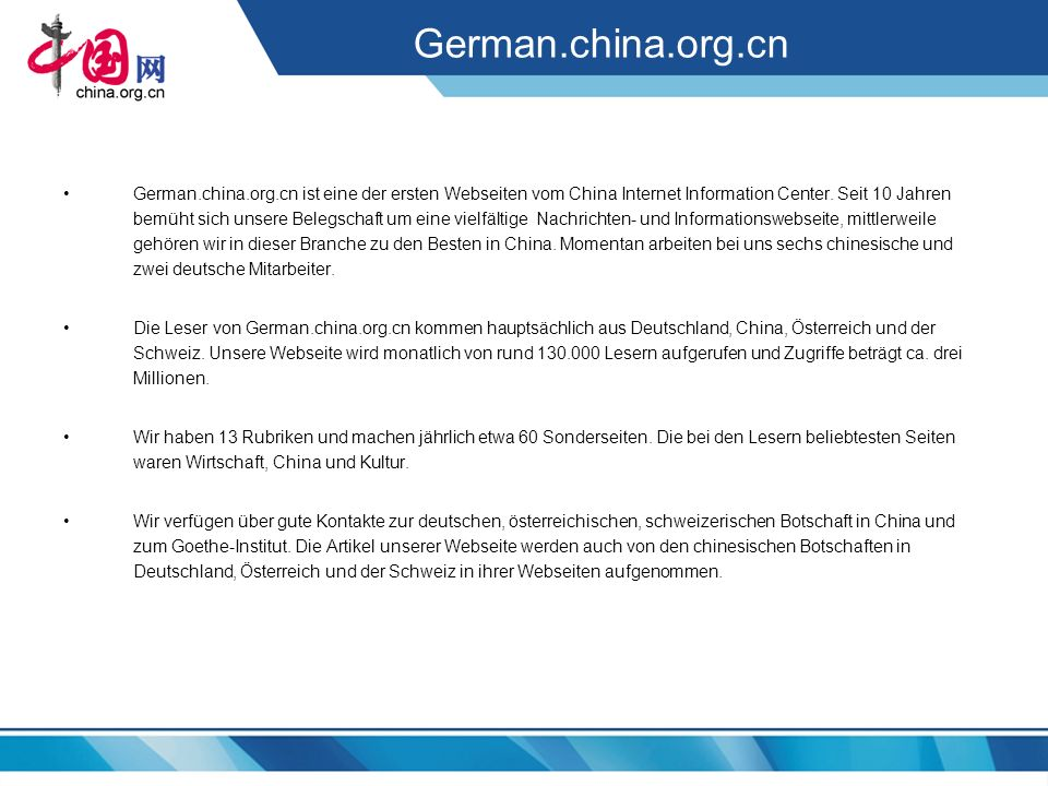 German.china.org.cn German.china.org.cn ist eine der ersten Webseiten vom China Internet Information Center. Seit 10 Jahren bemüht sich unsere Belegsc