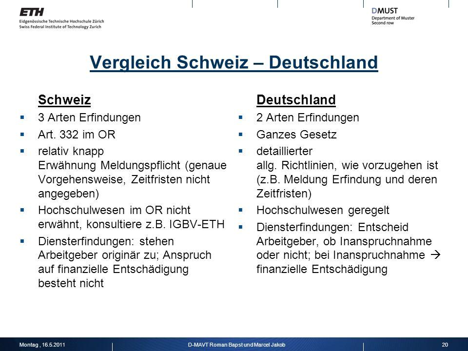 Vergleich Schweiz – Deutschland Schweiz 3 Arten Erfindungen Art. 332 im OR relativ knapp Erwähnung Meldungspflicht (genaue Vorgehensweise, Zeitfristen