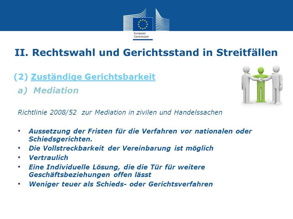 II. Rechtswahl und Gerichtsstand in Streitfällen a) Mediation Richtlinie 2008/52 zur Mediation in zivilen und Handelssachen Aussetzung der Fristen für