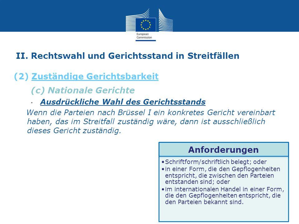(c) Nationale Gerichte Ausdrückliche Wahl des Gerichtsstands Wenn die Parteien nach Brüssel I ein konkretes Gericht vereinbart haben, das im Streitfal