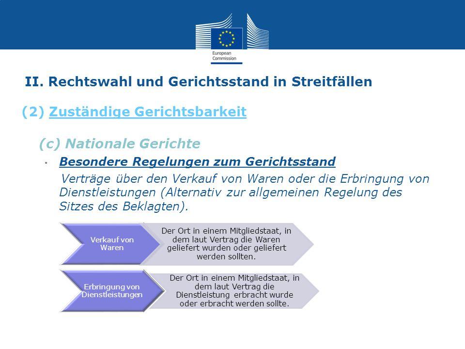 II. Rechtswahl und Gerichtsstand in Streitfällen (c) Nationale Gerichte Besondere Regelungen zum Gerichtsstand Verträge über den Verkauf von Waren ode