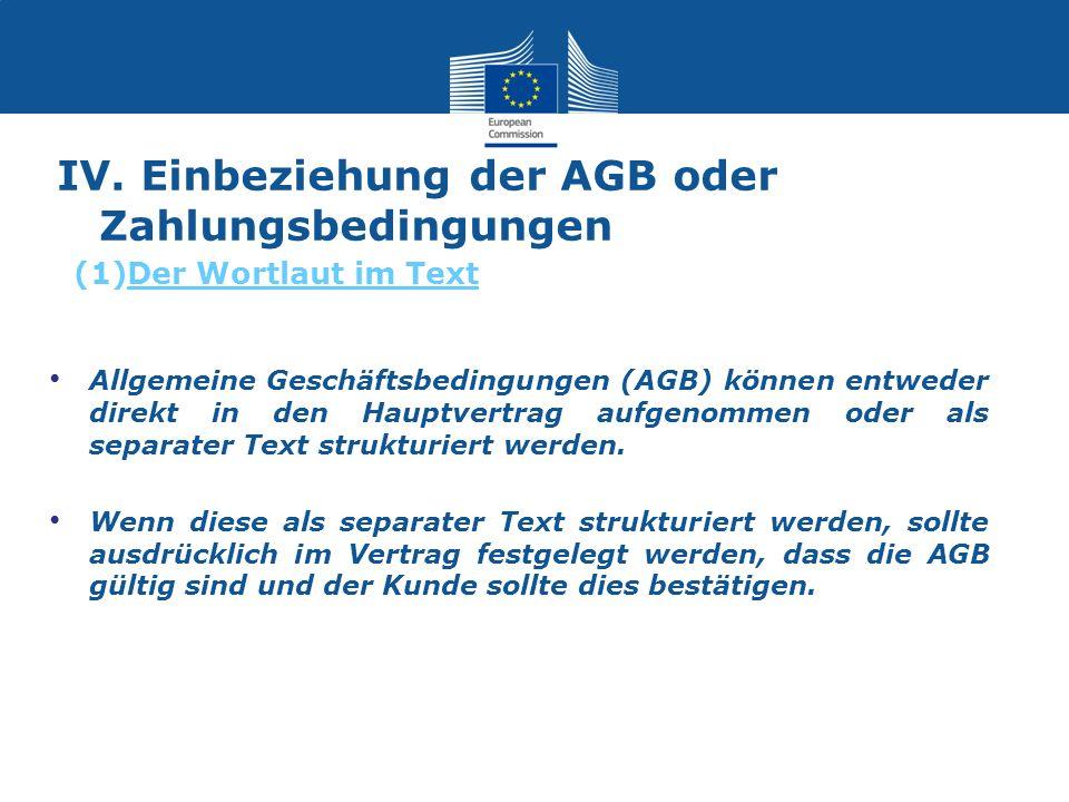 IV. Einbeziehung der AGB oder Zahlungsbedingungen Allgemeine Geschäftsbedingungen (AGB) können entweder direkt in den Hauptvertrag aufgenommen oder al