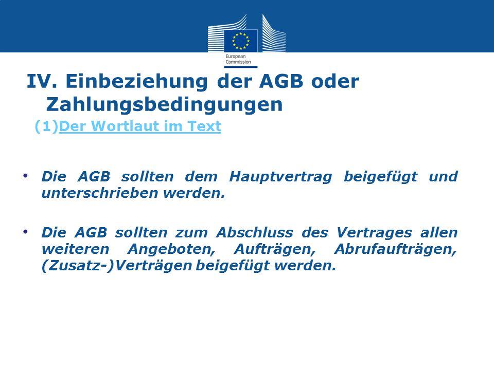 IV. Einbeziehung der AGB oder Zahlungsbedingungen Die AGB sollten dem Hauptvertrag beigefügt und unterschrieben werden. Die AGB sollten zum Abschluss