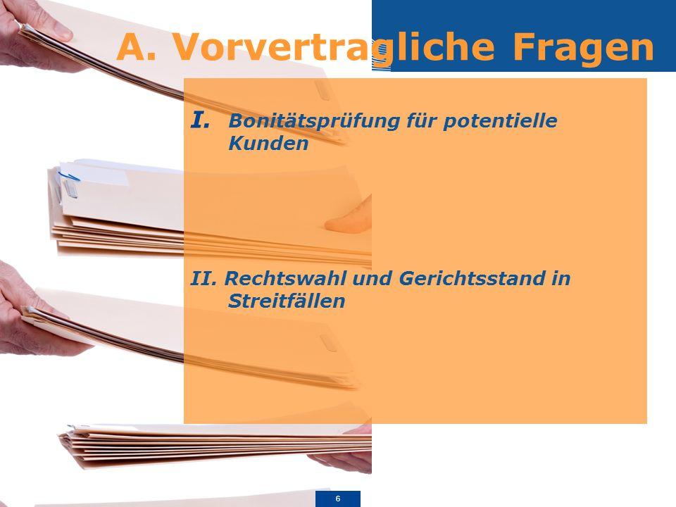 A. Vorvertragliche Fragen I. Bonitätsprüfung für potentielle Kunden II. Rechtswahl und Gerichtsstand in Streitfällen 6