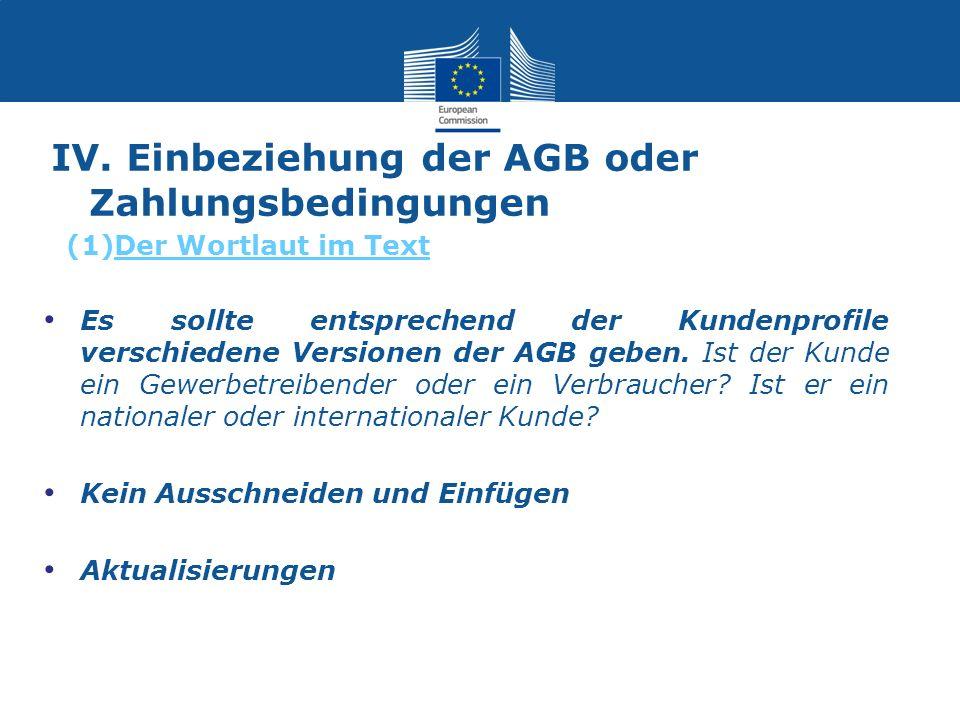 IV. Einbeziehung der AGB oder Zahlungsbedingungen Es sollte entsprechend der Kundenprofile verschiedene Versionen der AGB geben. Ist der Kunde ein Gew