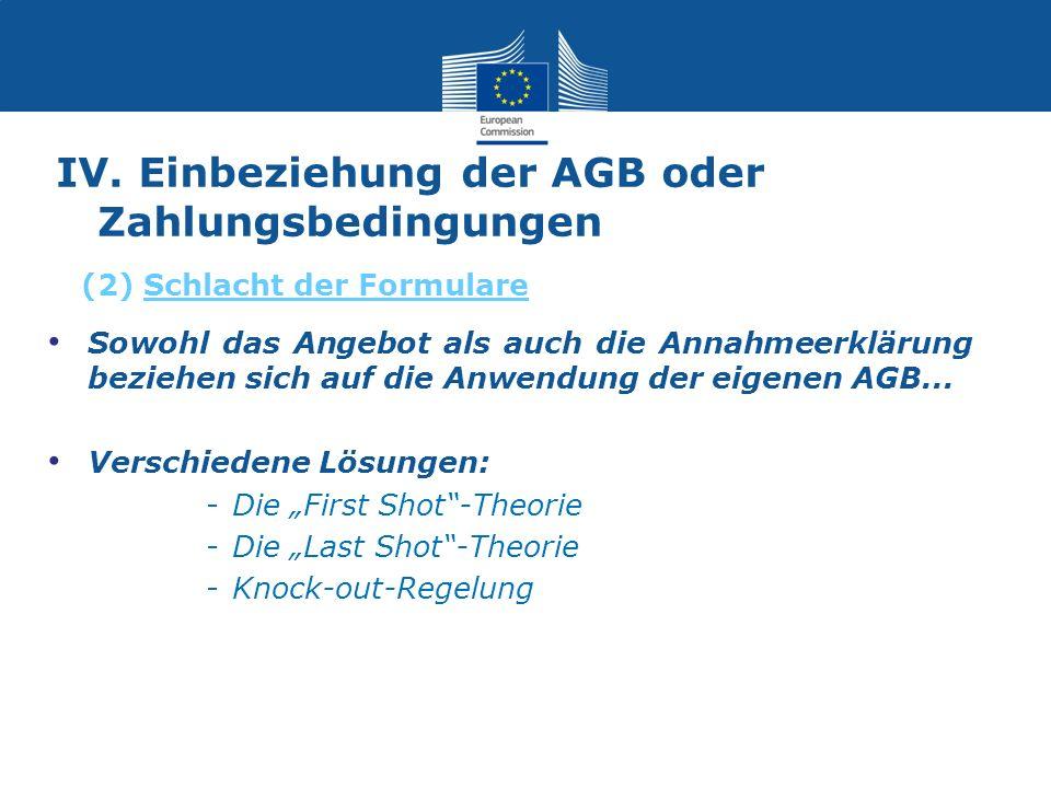 IV. Einbeziehung der AGB oder Zahlungsbedingungen Sowohl das Angebot als auch die Annahmeerklärung beziehen sich auf die Anwendung der eigenen AGB...