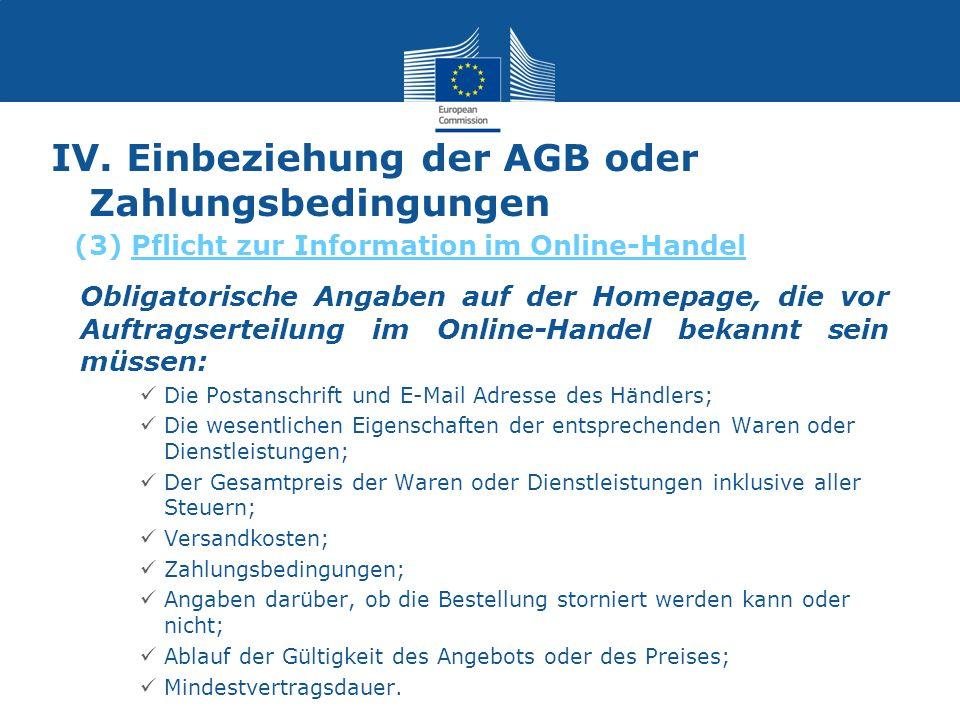 IV. Einbeziehung der AGB oder Zahlungsbedingungen Obligatorische Angaben auf der Homepage, die vor Auftragserteilung im Online-Handel bekannt sein müs