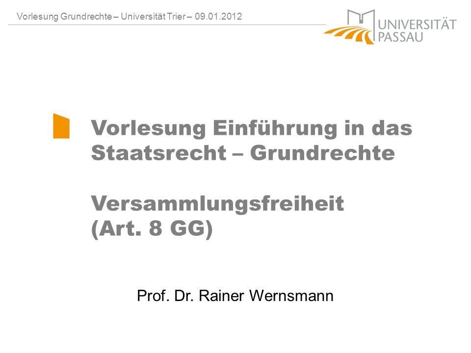 Prof. Dr. Rainer Wernsmann Vorlesung Grundrechte – Universität Trier – 09.01.2012 Vorlesung Einführung in das Staatsrecht – Grundrechte Versammlungsfr