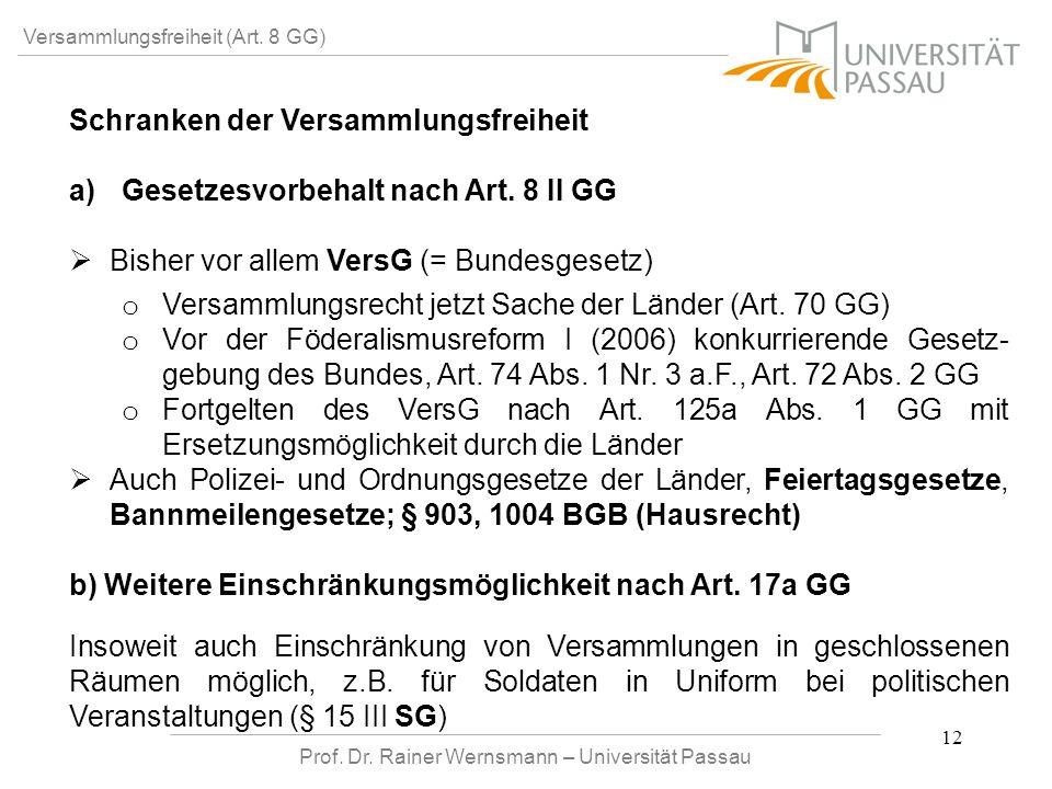Prof. Dr. Rainer Wernsmann – Universität Passau 12 Versammlungsfreiheit (Art. 8 GG) Schranken der Versammlungsfreiheit a) a)Gesetzesvorbehalt nach Art