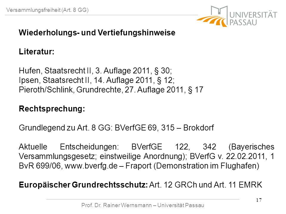 Prof. Dr. Rainer Wernsmann – Universität Passau 17 Versammlungsfreiheit (Art. 8 GG) Wiederholungs- und Vertiefungshinweise Literatur: Hufen, Staatsrec