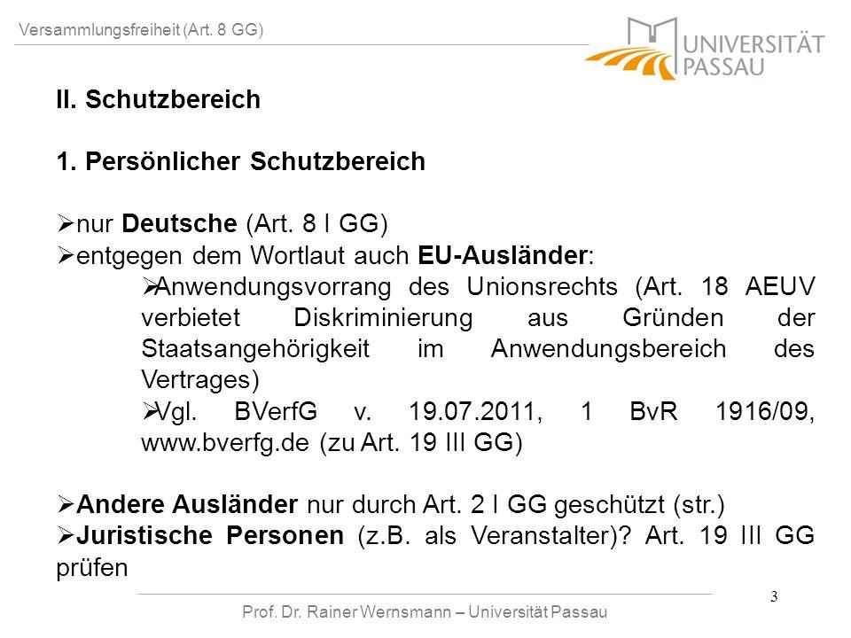 Prof. Dr. Rainer Wernsmann – Universität Passau 3 Versammlungsfreiheit (Art. 8 GG) II. Schutzbereich 1. Persönlicher Schutzbereich nur Deutsche (Art.