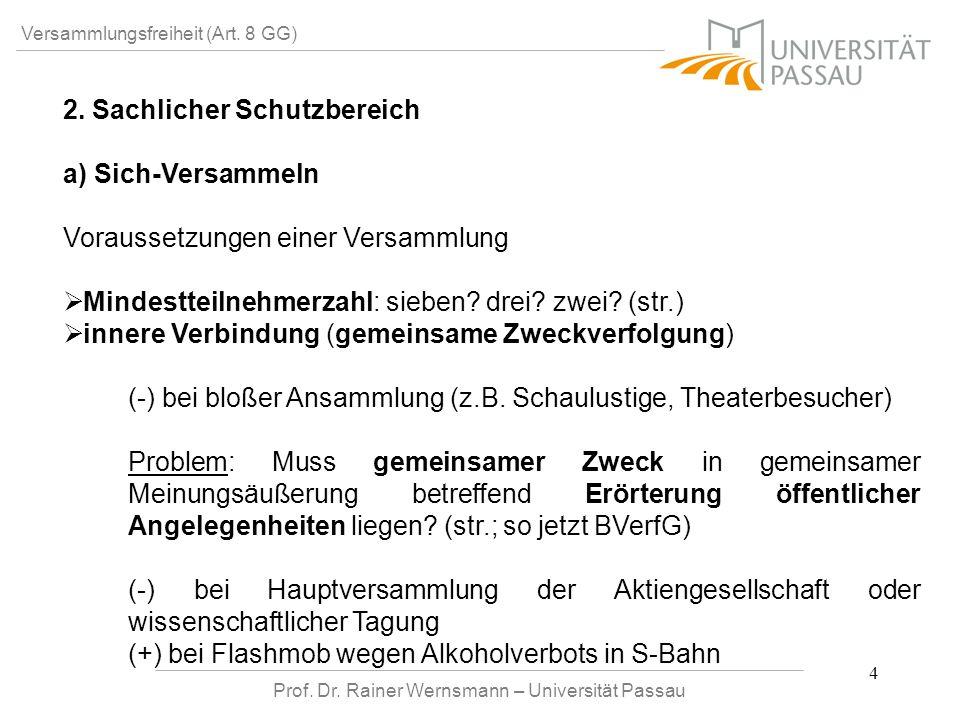 Prof. Dr. Rainer Wernsmann – Universität Passau 4 Versammlungsfreiheit (Art. 8 GG) 2. Sachlicher Schutzbereich a) Sich-Versammeln Voraussetzungen eine