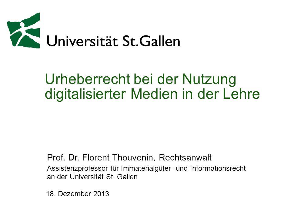 Urheberrecht bei der Nutzung digitalisierter Medien in der Lehre 18. Dezember 2013 Prof. Dr. Florent Thouvenin, Rechtsanwalt Assistenzprofessor für Im