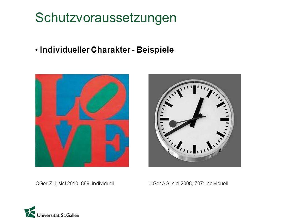 Schutzvoraussetzungen Individueller Charakter - Beispiele OGer ZH, sic! 2010, 889: individuellHGer AG, sic! 2008, 707: individuell