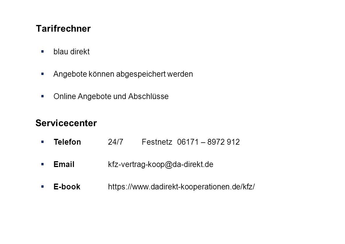 Tarifrechner blau direkt Angebote können abgespeichert werden Online Angebote und Abschlüsse Servicecenter Telefon24/7Festnetz 06171 – 8972 912 Emailkfz-vertrag-koop@da-direkt.de E-bookhttps://www.dadirekt-kooperationen.de/kfz/
