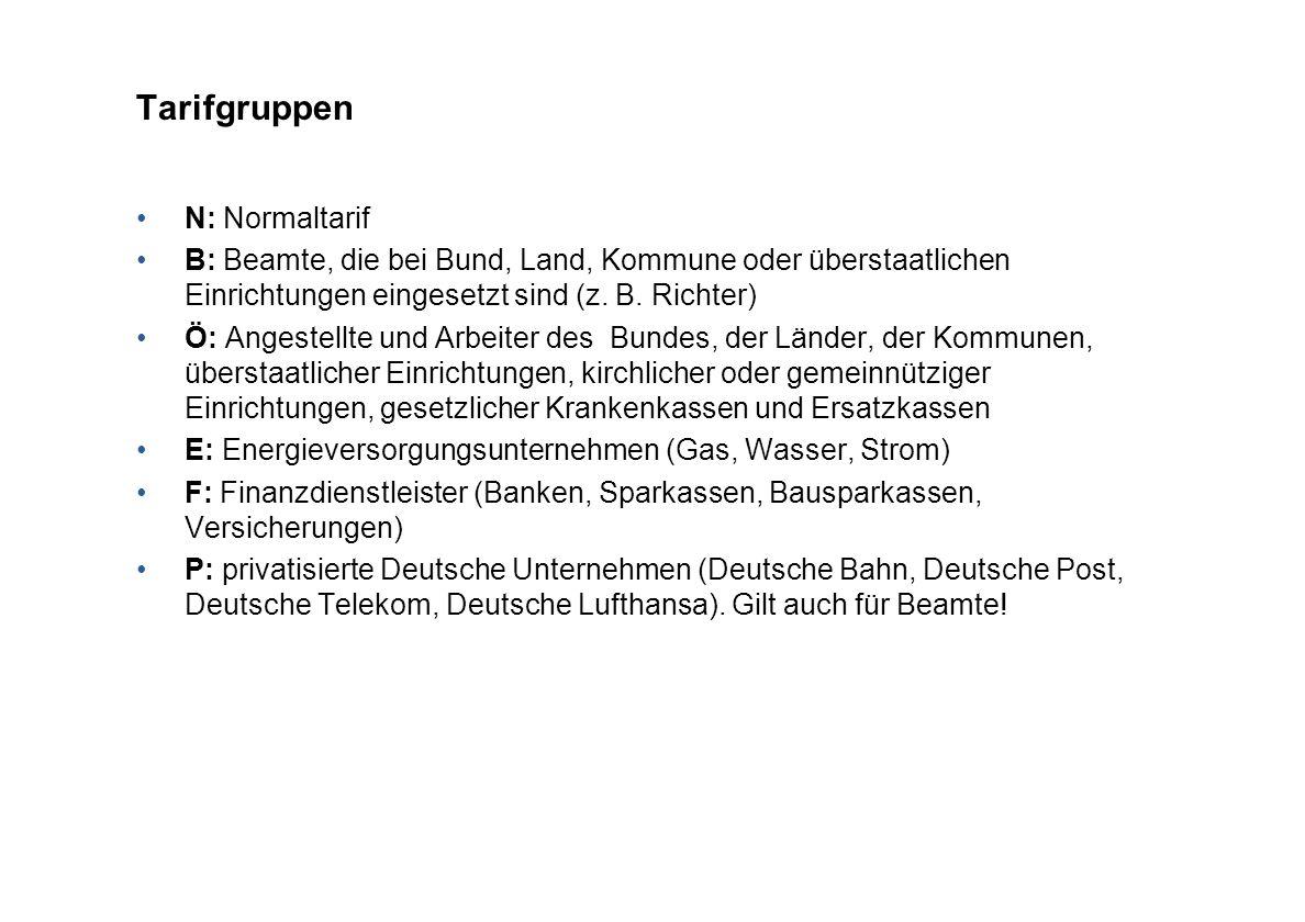 Tarifgruppen N: Normaltarif B: Beamte, die bei Bund, Land, Kommune oder überstaatlichen Einrichtungen eingesetzt sind (z. B. Richter) Ö: Angestellte u