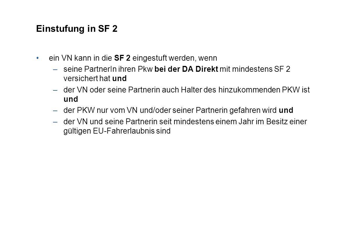 Einstufung in SF 2 ein VN kann in die SF 2 eingestuft werden, wenn –seine PartnerIn ihren Pkw bei der DA Direkt mit mindestens SF 2 versichert hat und –der VN oder seine Partnerin auch Halter des hinzukommenden PKW ist und –der PKW nur vom VN und/oder seiner Partnerin gefahren wird und –der VN und seine Partnerin seit mindestens einem Jahr im Besitz einer gültigen EU-Fahrerlaubnis sind