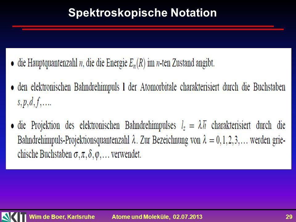 Wim de Boer, Karlsruhe Atome und Moleküle, 02.07.2013 29 Spektroskopische Notation