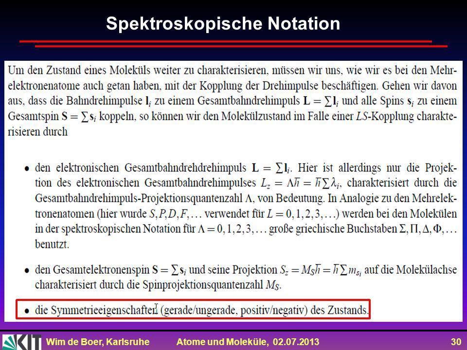 Wim de Boer, Karlsruhe Atome und Moleküle, 02.07.2013 30 Spektroskopische Notation