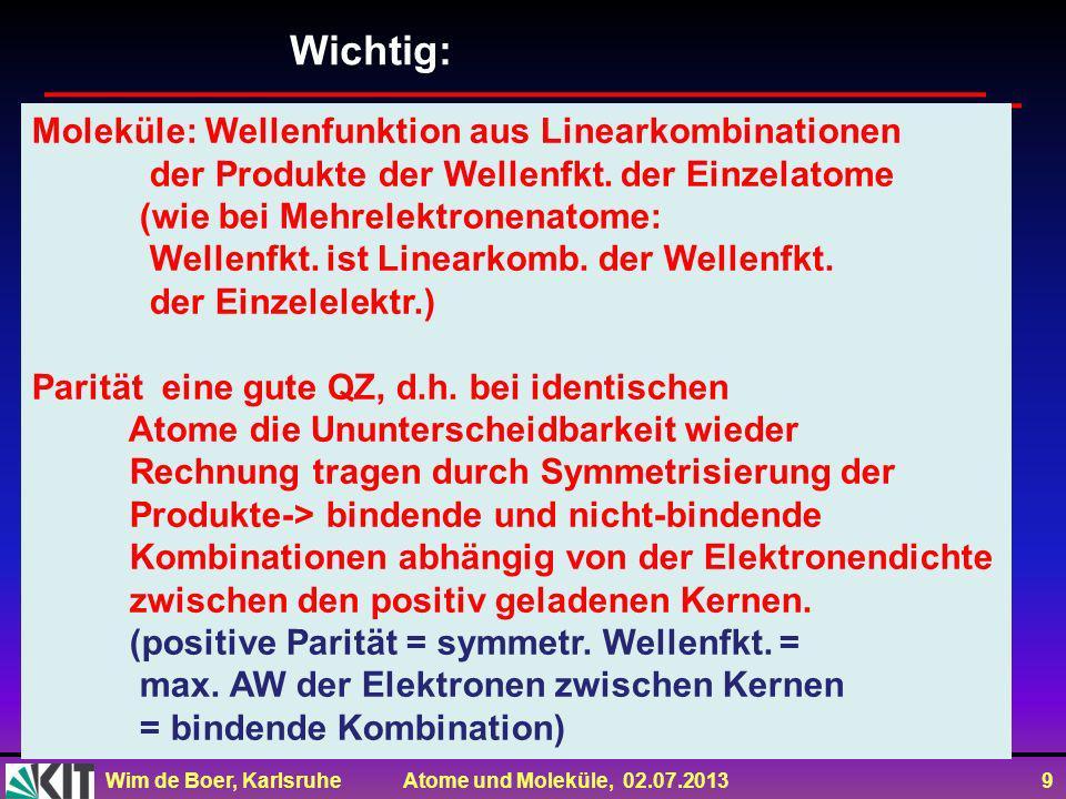 Wim de Boer, Karlsruhe Atome und Moleküle, 02.07.2013 20 Zur Bindung im Zustand s tragen zwei Effekte bei: Da die reine Coulomb-Wechselwirkung nicht zu einer anziehenden Wechselwirkung führen kann, kann eine Absenkung der Energie des Systems unterhalb E1s nur mit Austauschterme stattfinden.