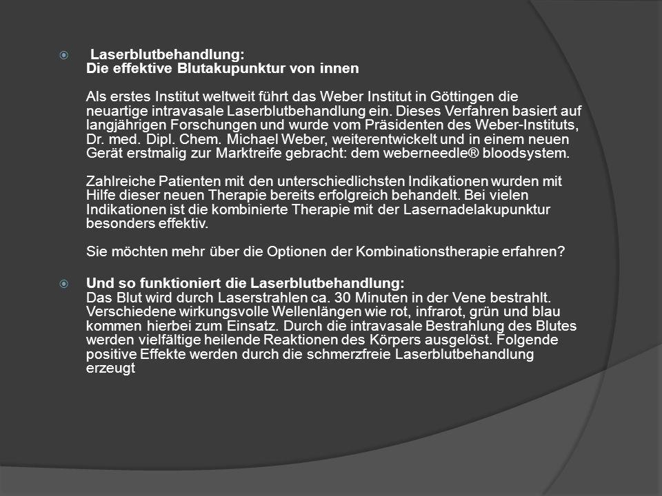 Laserblutbehandlung: Die effektive Blutakupunktur von innen Als erstes Institut weltweit führt das Weber Institut in Göttingen die neuartige intravasale Laserblutbehandlung ein.