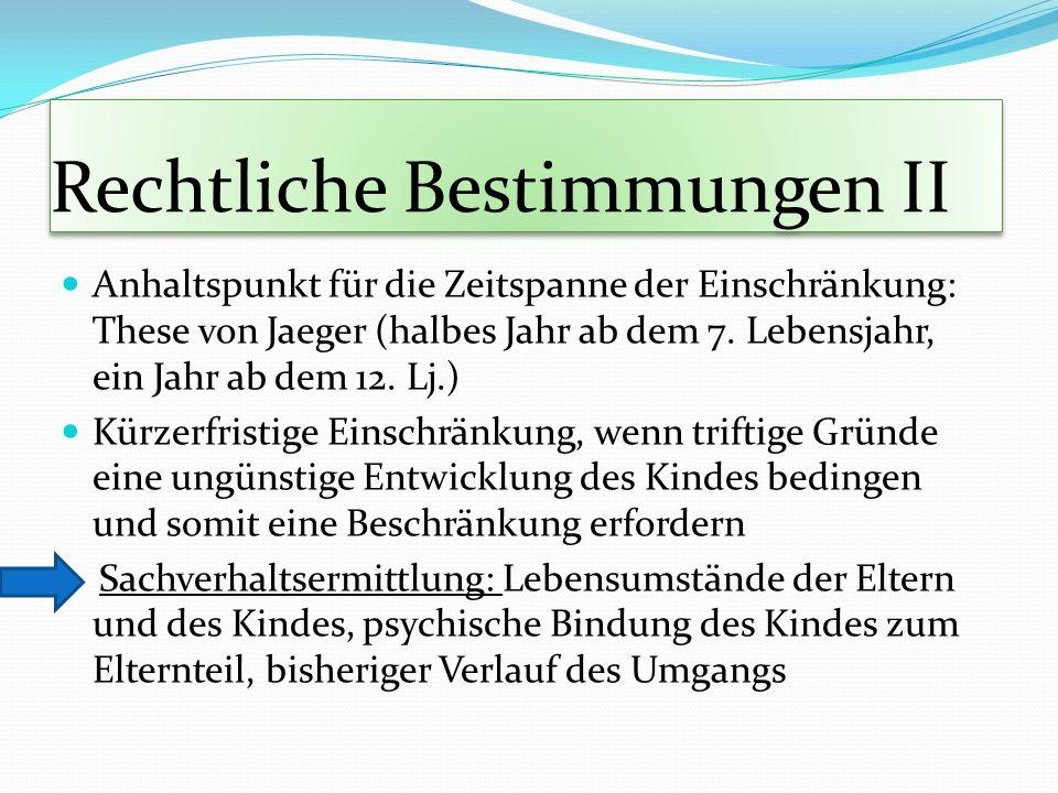 Rechtliche Bestimmungen II Anhaltspunkt für die Zeitspanne der Einschränkung: These von Jaeger (halbes Jahr ab dem 7. Lebensjahr, ein Jahr ab dem 12.
