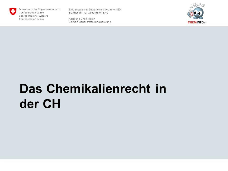 Eidgenössisches Departement des Innern EDI Bundesamt für Gesundheit BAG Abteilung Chemikalien Sektion Marktkontrolle und Beratung Das Chemikalienrecht