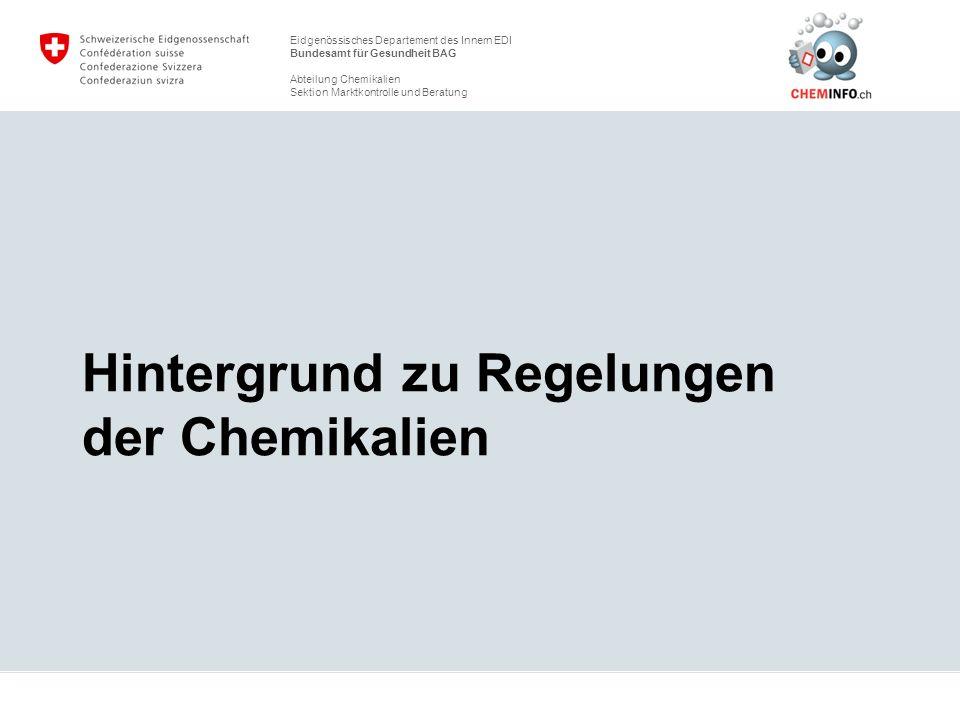 Eidgenössisches Departement des Innern EDI Bundesamt für Gesundheit BAG Abteilung Chemikalien Sektion Marktkontrolle und Beratung Das Chemikalienrecht in der CH