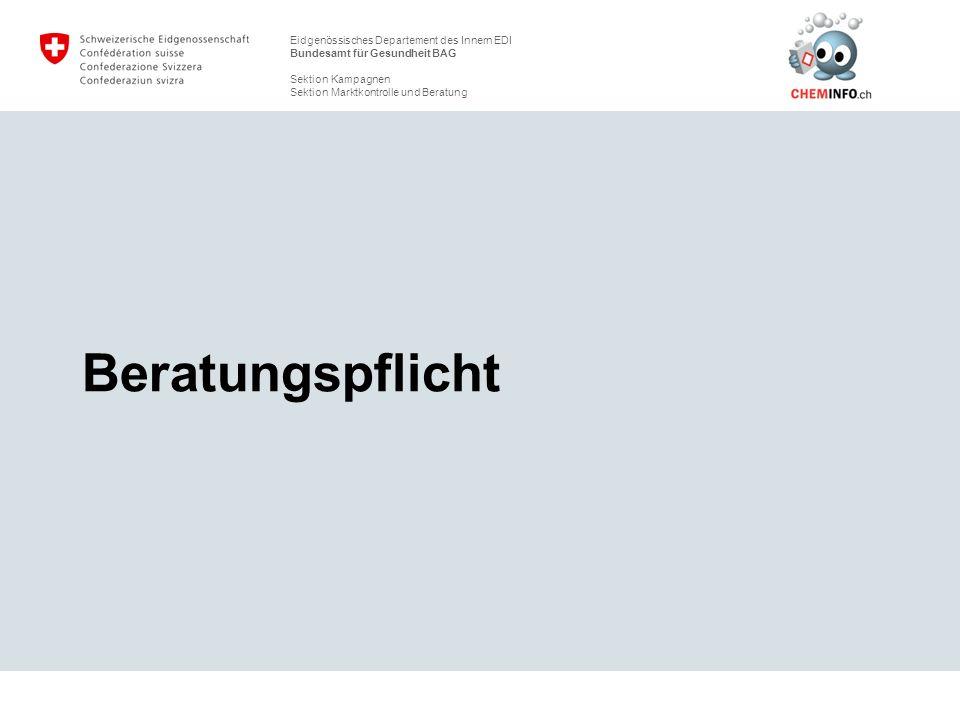 Eidgenössisches Departement des Innern EDI Bundesamt für Gesundheit BAG Sektion Kampagnen Sektion Marktkontrolle und Beratung Beratungspflicht