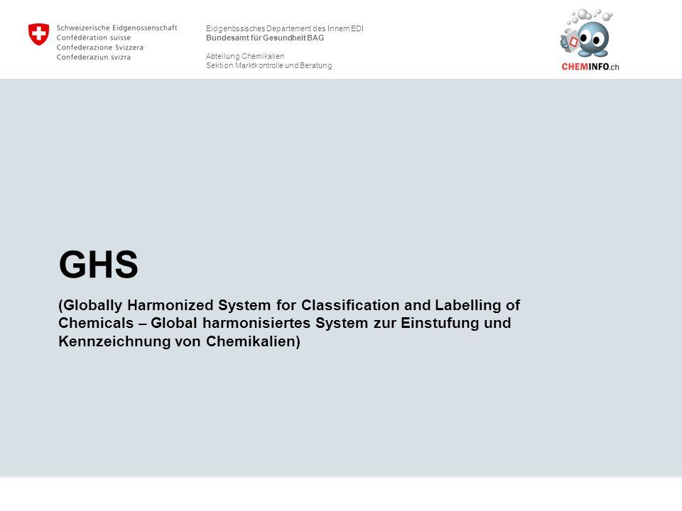 Eidgenössisches Departement des Innern EDI Bundesamt für Gesundheit BAG Abteilung Chemikalien Sektion Marktkontrolle und Beratung Schrittweise Einführung von GHS in der Schweiz GHS kann in der Schweiz bereits angewendet werden 1.