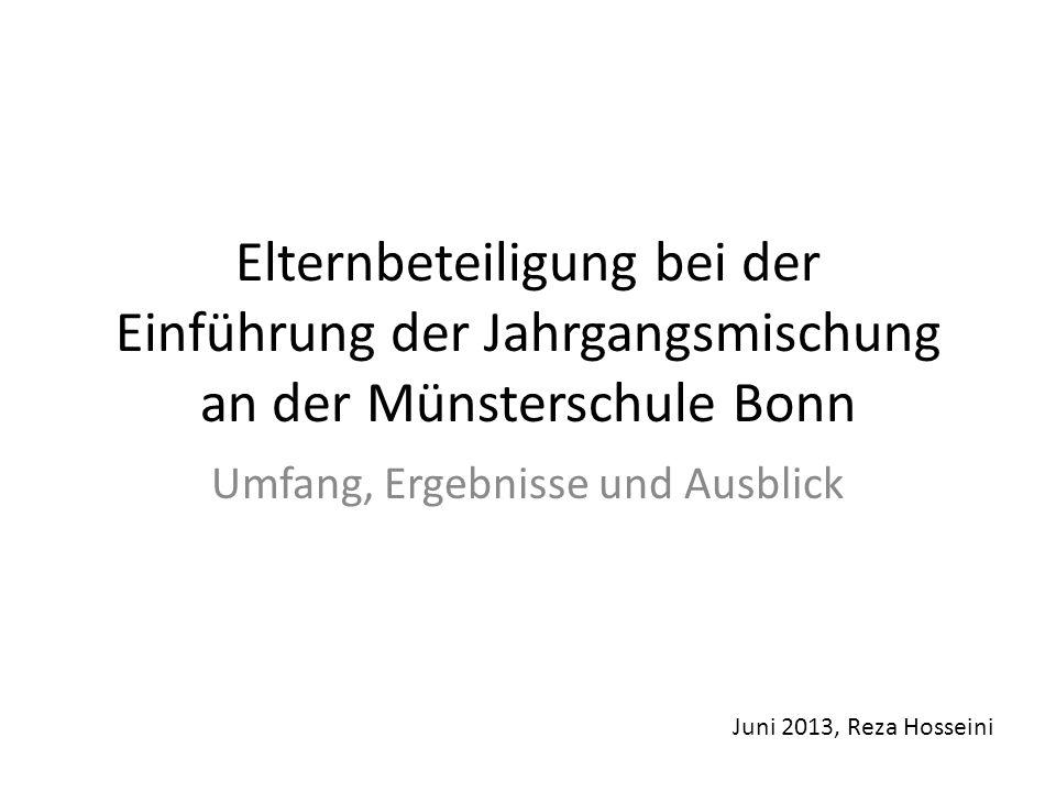 Elternbeteiligung bei der Einführung der Jahrgangsmischung an der Münsterschule Bonn Umfang, Ergebnisse und Ausblick Juni 2013, Reza Hosseini