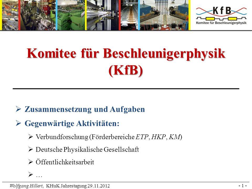 Wolfgang Hillert, KHuK Jahrestagung 29.11.2012 Zusammensetzung und Aufgaben Gegenwärtige Aktivitäten: Verbundforschung (Förderbereiche ETP, HKP, KM) D
