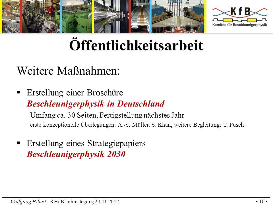 Wolfgang Hillert, KHuK Jahrestagung 29.11.2012 Weitere Maßnahmen: Erstellung einer Broschüre Beschleunigerphysik in Deutschland Umfang ca. 30 Seiten,