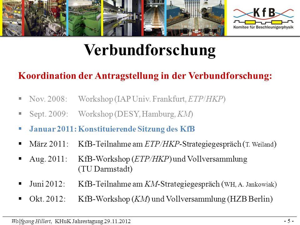 Wolfgang Hillert, KHuK Jahrestagung 29.11.2012 - 6 - Verbundforschung ETP / HKP KfB-Workshop 2011 (BMBF-Ausschreibungen ETP/HKP): – Vorstellung der Interessen der Zentren/Labore – Kurzvorstellung von 70 Uni-Projektskizzen (26 bei ETP und 44 bei HKP) – Gruppierung der Vorhaben in 12 mögl.
