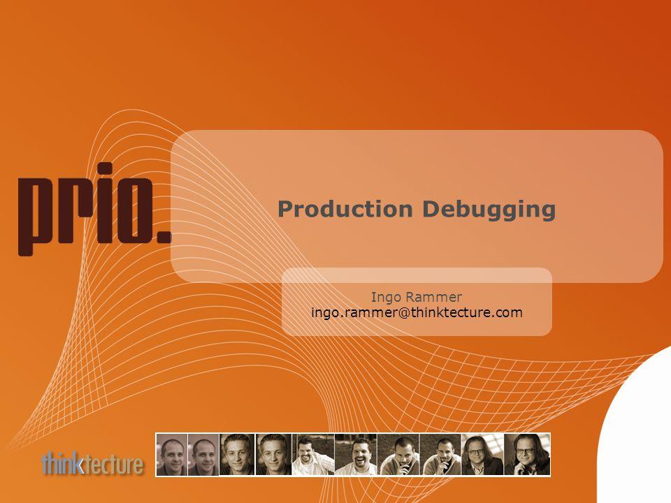 Production Debugging Ingo Rammer ingo.rammer@thinktecture.com