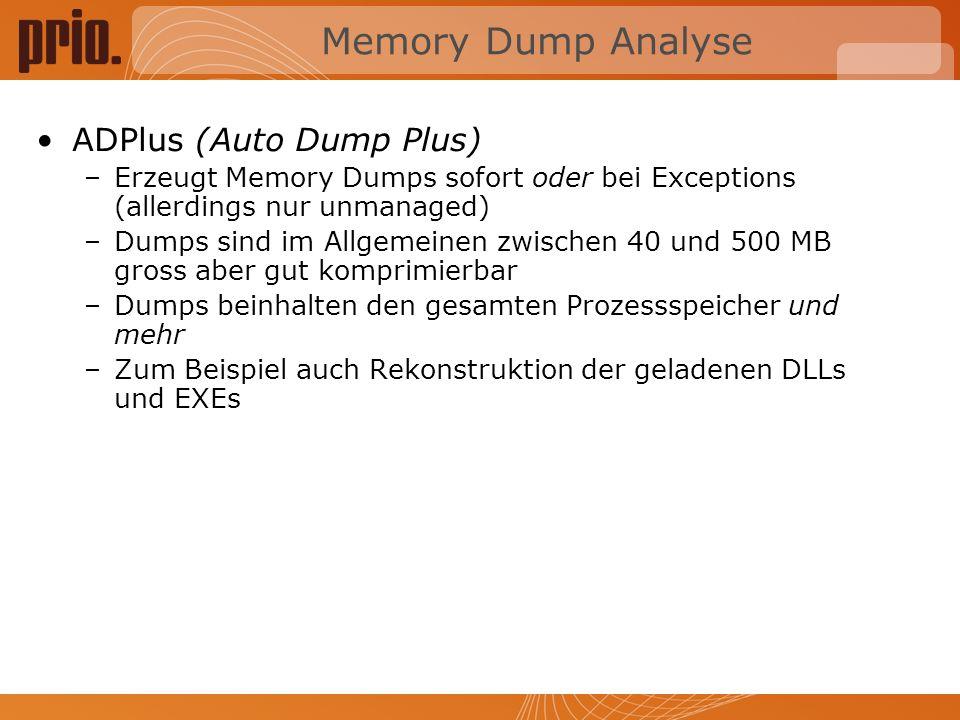 Memory Dump Analyse ADPlus (Auto Dump Plus) –Erzeugt Memory Dumps sofort oder bei Exceptions (allerdings nur unmanaged) –Dumps sind im Allgemeinen zwischen 40 und 500 MB gross aber gut komprimierbar –Dumps beinhalten den gesamten Prozessspeicher und mehr –Zum Beispiel auch Rekonstruktion der geladenen DLLs und EXEs