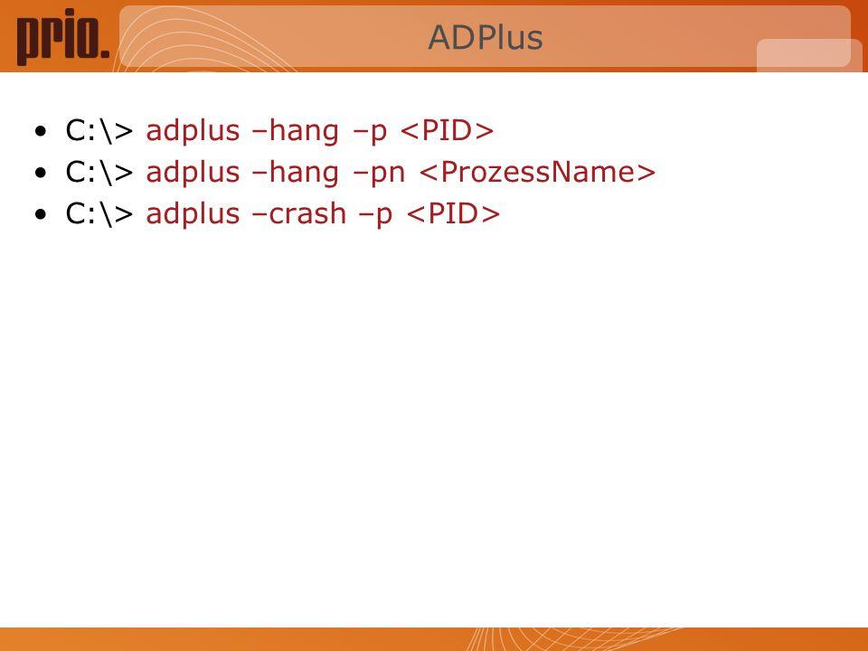 ADPlus C:\> adplus –hang –p C:\> adplus –hang –pn C:\> adplus –crash –p