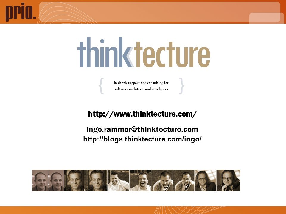 http://www.thinktecture.com/ ingo.rammer@thinktecture.com http://blogs.thinktecture.com/ingo/ In-depth support and consulting for software architects and developers {}