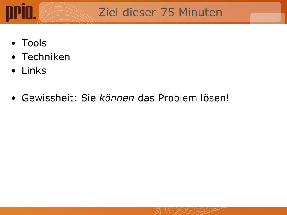 Ziel dieser 75 Minuten Tools Techniken Links Gewissheit: Sie können das Problem lösen!